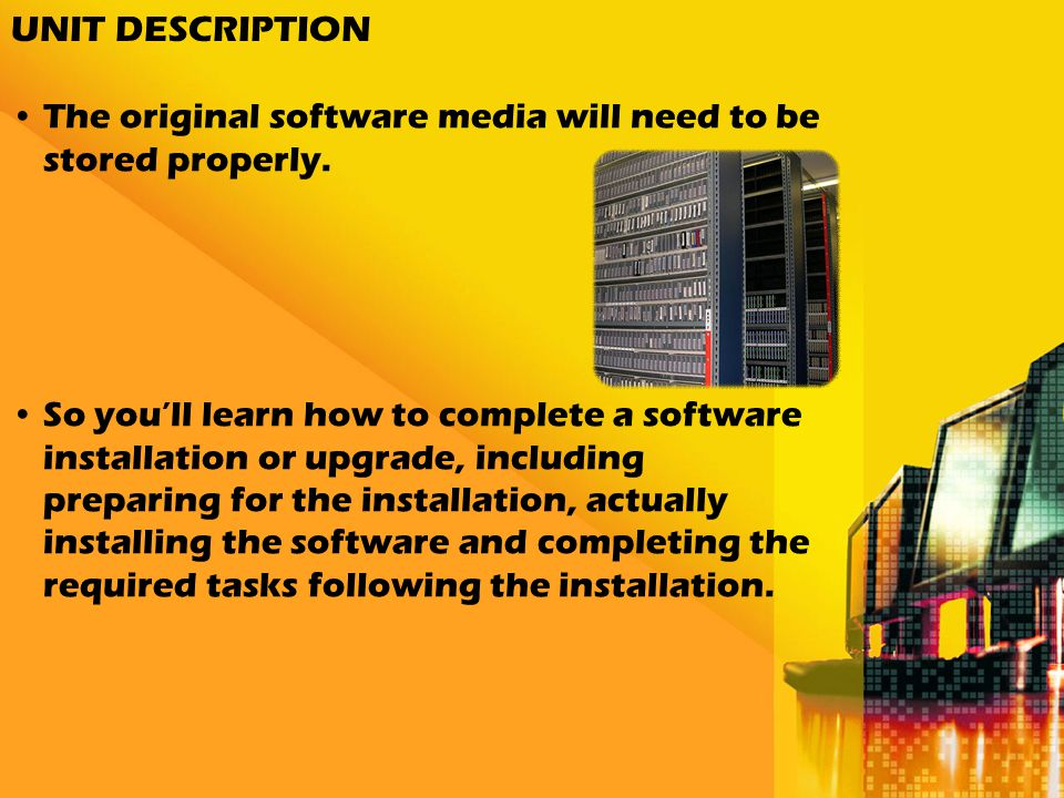UNIT DESCRIPTION The original software media will need to be stored properly.