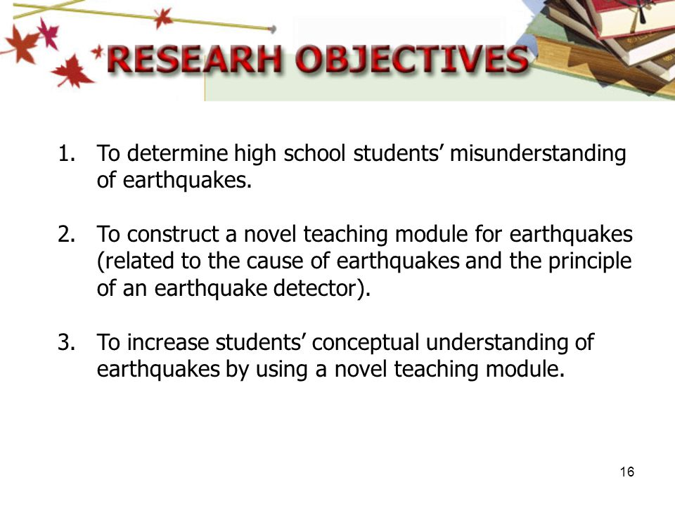 To determine high school students' misunderstanding of earthquakes.