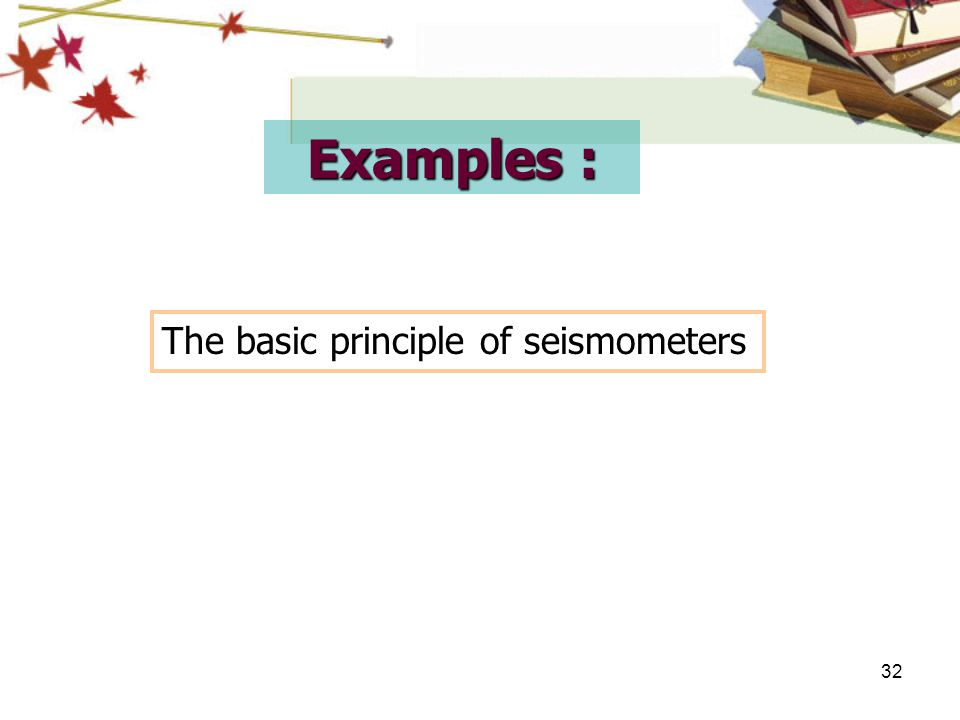 Examples : The basic principle of seismometers