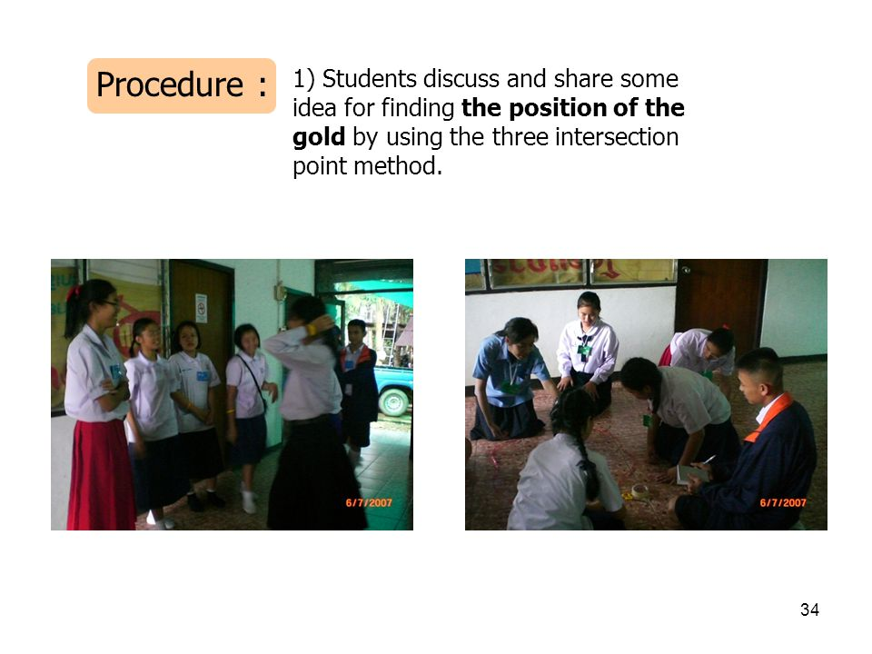 Procedure : 1) Students discuss and share some idea for finding the position of the gold by using the three intersection point method.