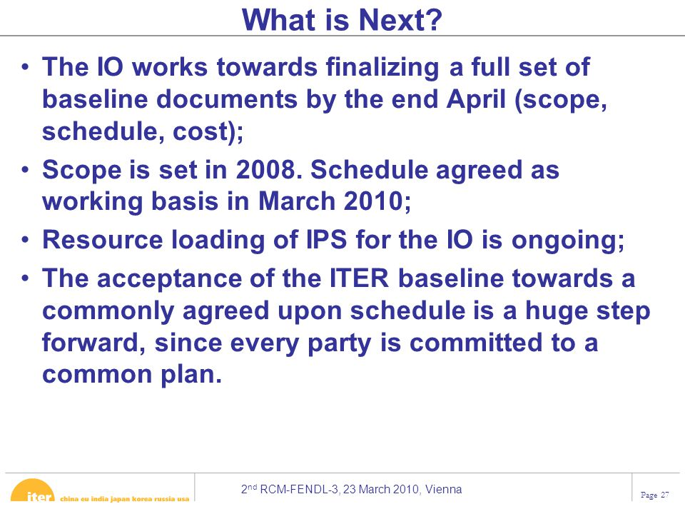 What is Next The IO works towards finalizing a full set of baseline documents by the end April (scope, schedule, cost);