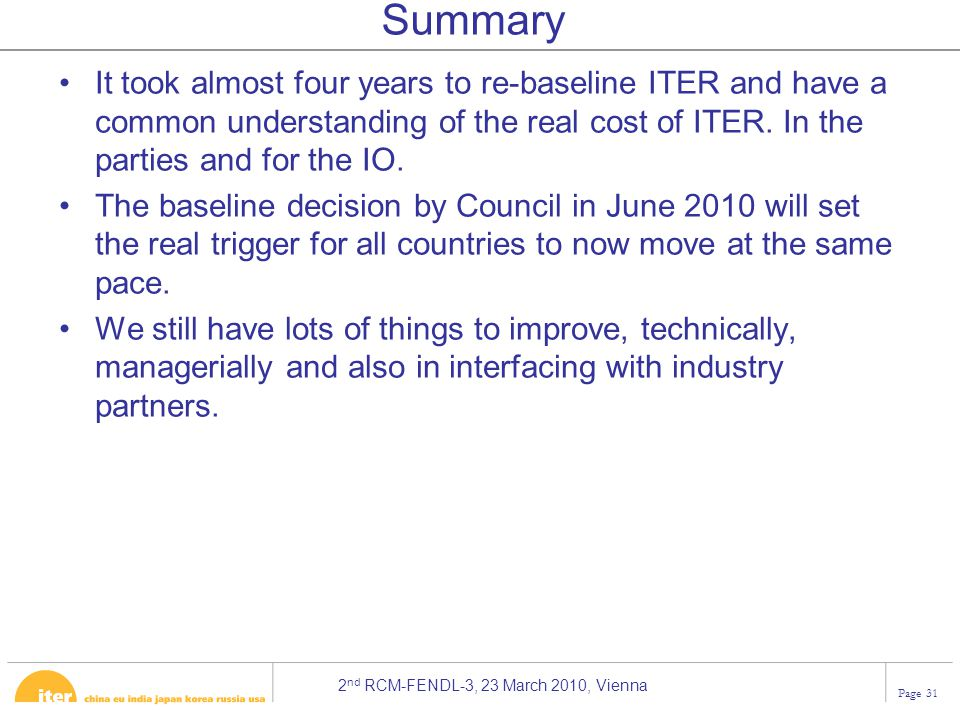 Summary It took almost four years to re-baseline ITER and have a common understanding of the real cost of ITER. In the parties and for the IO.