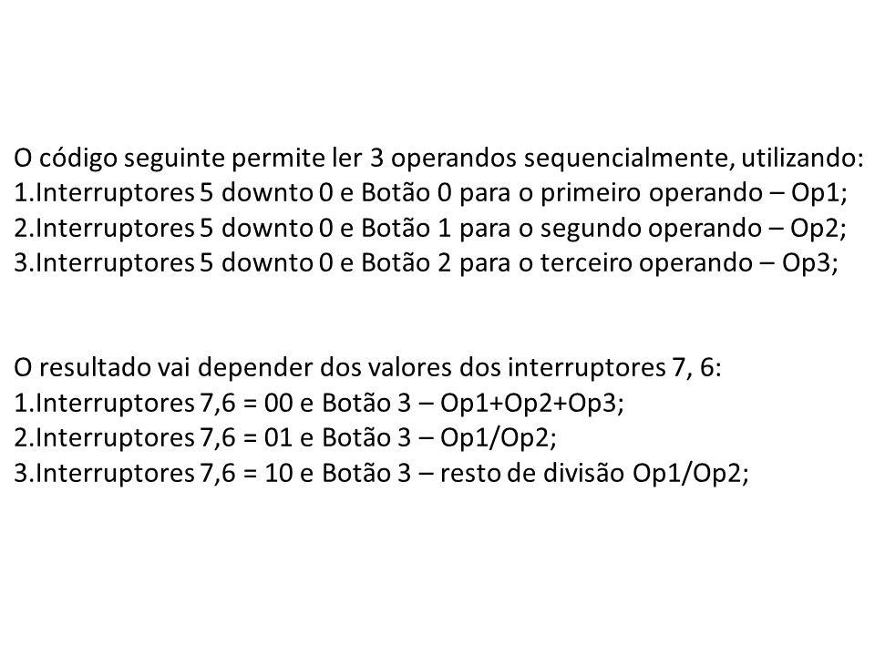 O código seguinte permite ler 3 operandos sequencialmente, utilizando: