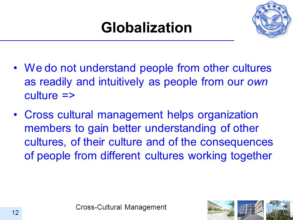 Globalization We do not understand people from other cultures as readily and intuitively as people from our own culture =>