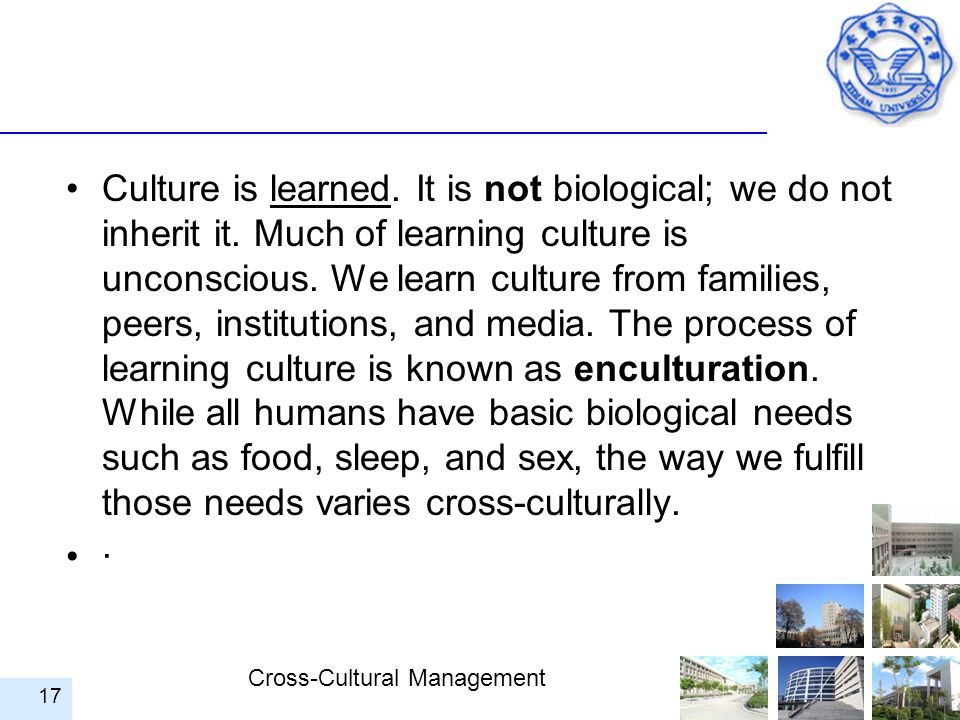 Culture is learned. It is not biological; we do not inherit it