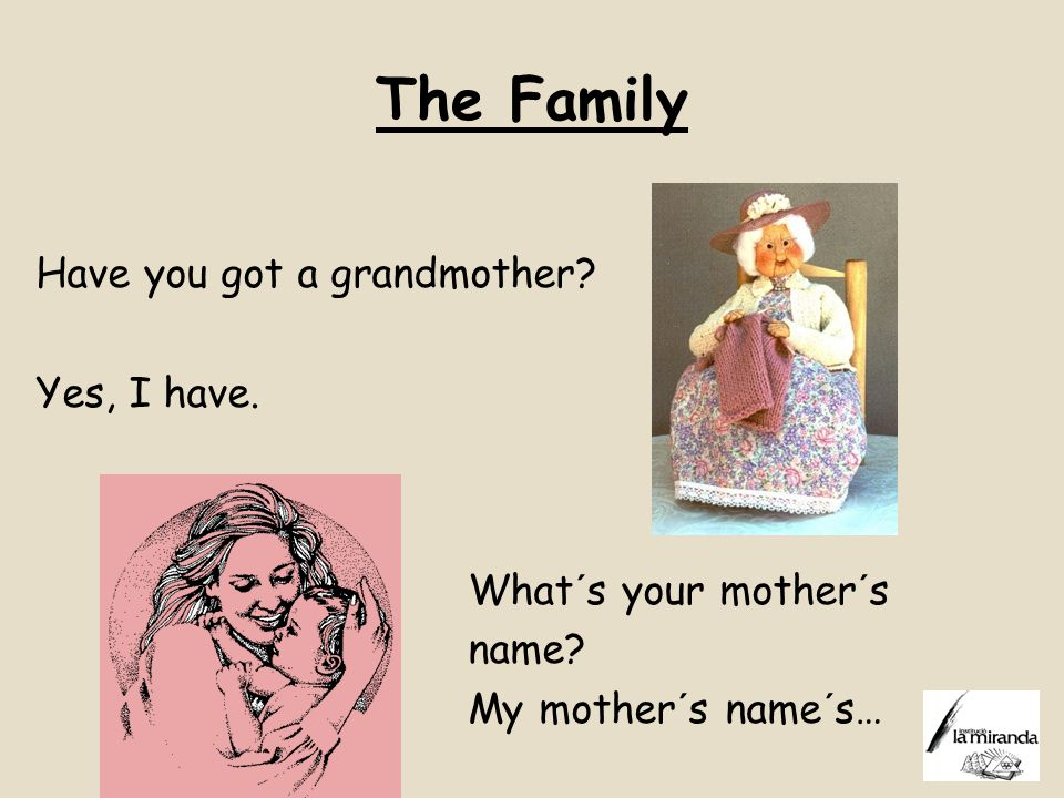 The Family Have you got a grandmother Yes, I have.