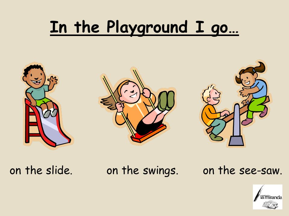 In the Playground I go… on the slide. on the swings. on the see-saw.