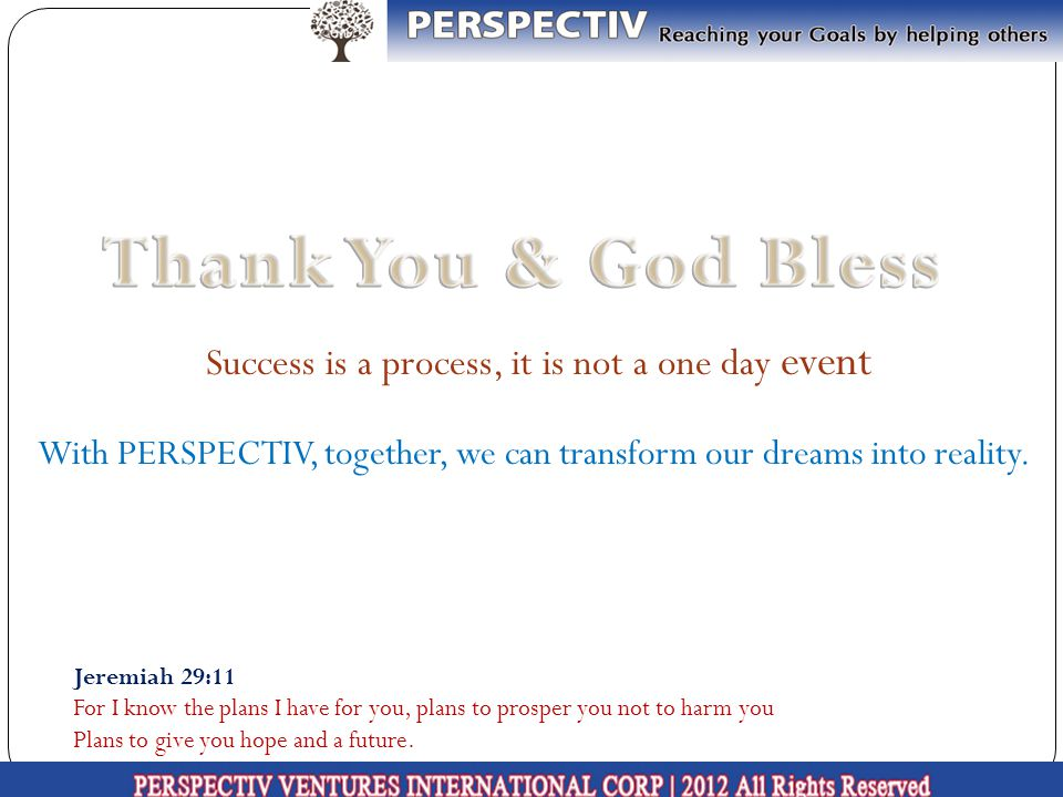 Thank You & God Bless Success is a process, it is not a one day event