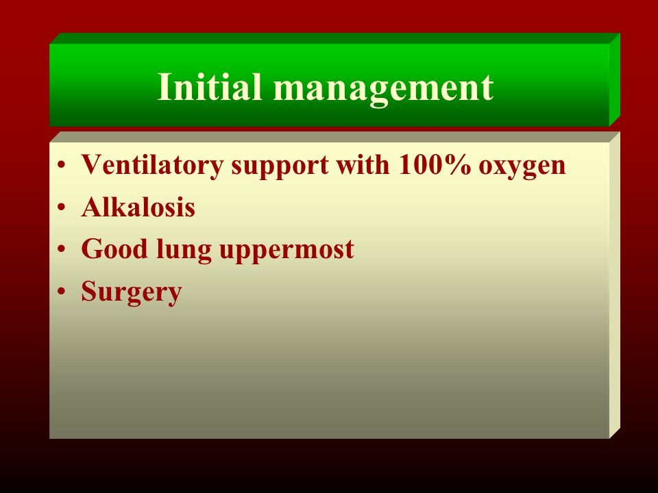 Initial management Ventilatory support with 100% oxygen Alkalosis