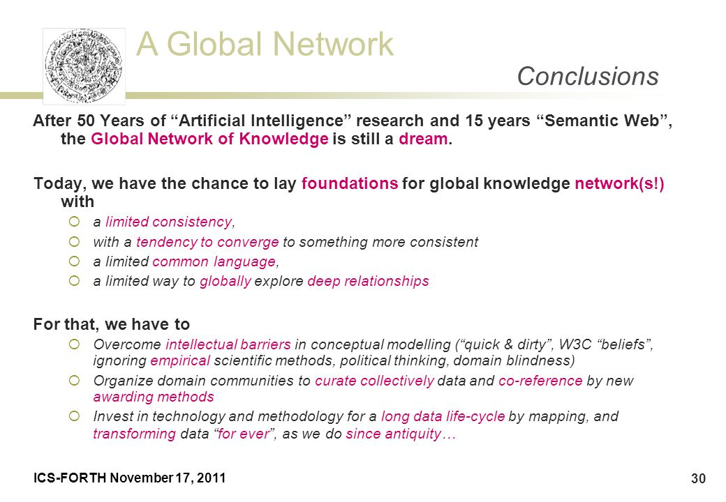 Conclusions After 50 Years of Artificial Intelligence research and 15 years Semantic Web , the Global Network of Knowledge is still a dream.