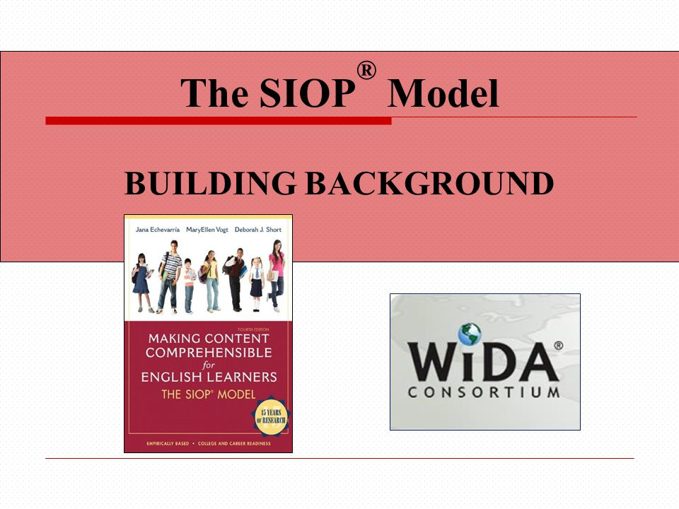 The SIOP® Model BUILDING BACKGROUND