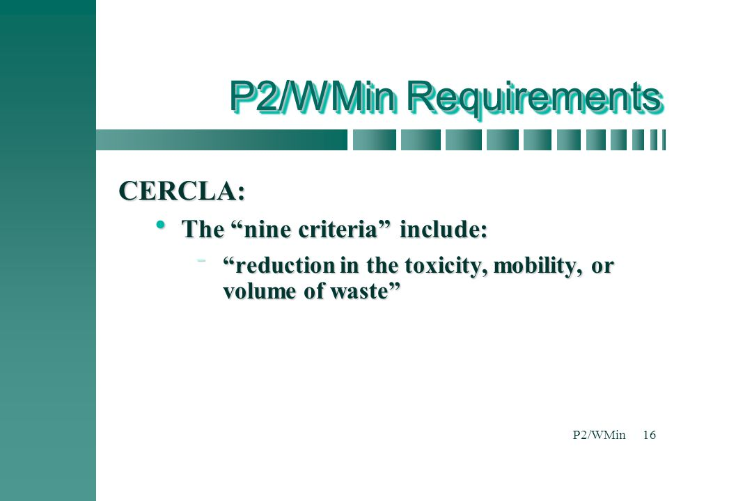 P2/WMin Requirements CERCLA: The nine criteria include: