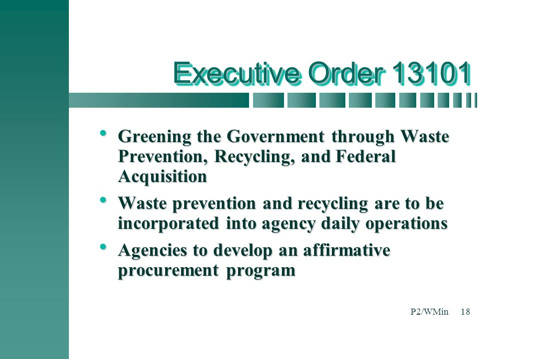 Executive Order 13101 Greening the Government through Waste Prevention, Recycling, and Federal Acquisition.