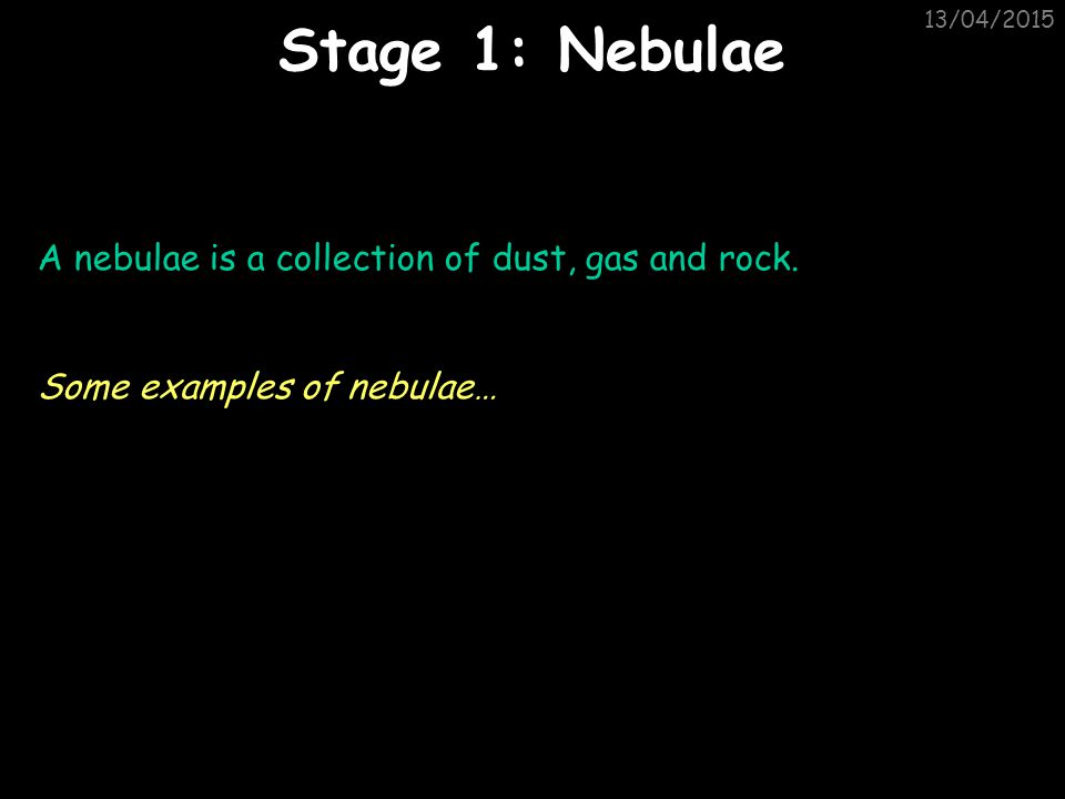 Stage 1: Nebulae A nebulae is a collection of dust, gas and rock.