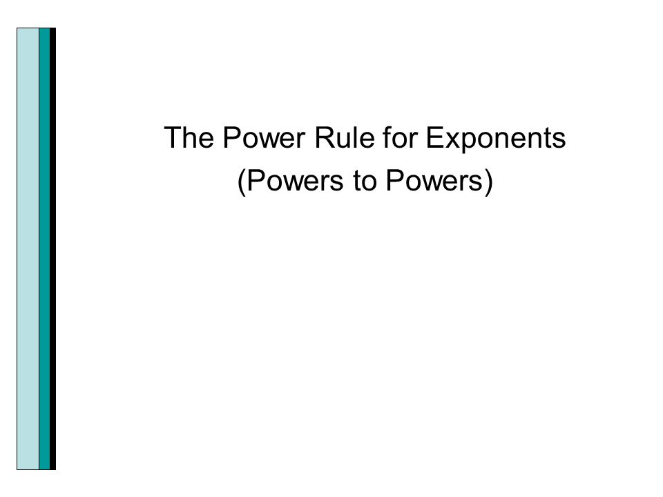 The Power Rule for Exponents (Powers to Powers)