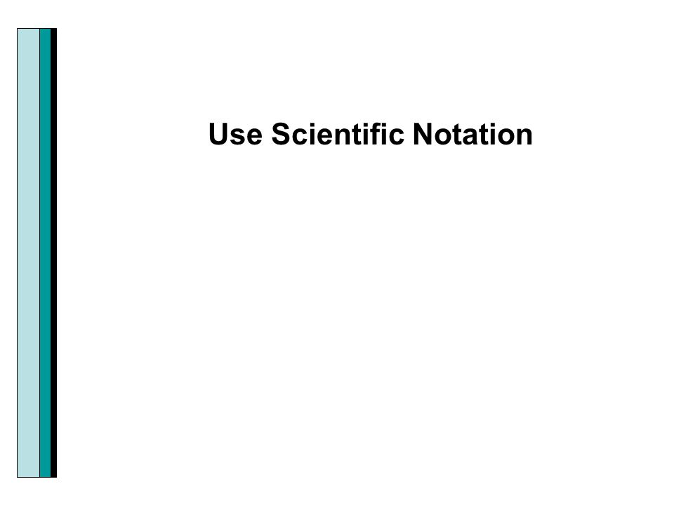 Use Scientific Notation