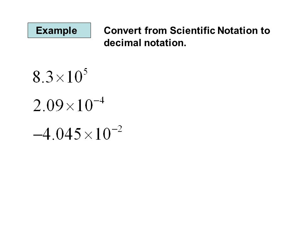 Example Convert from Scientific Notation to decimal notation.