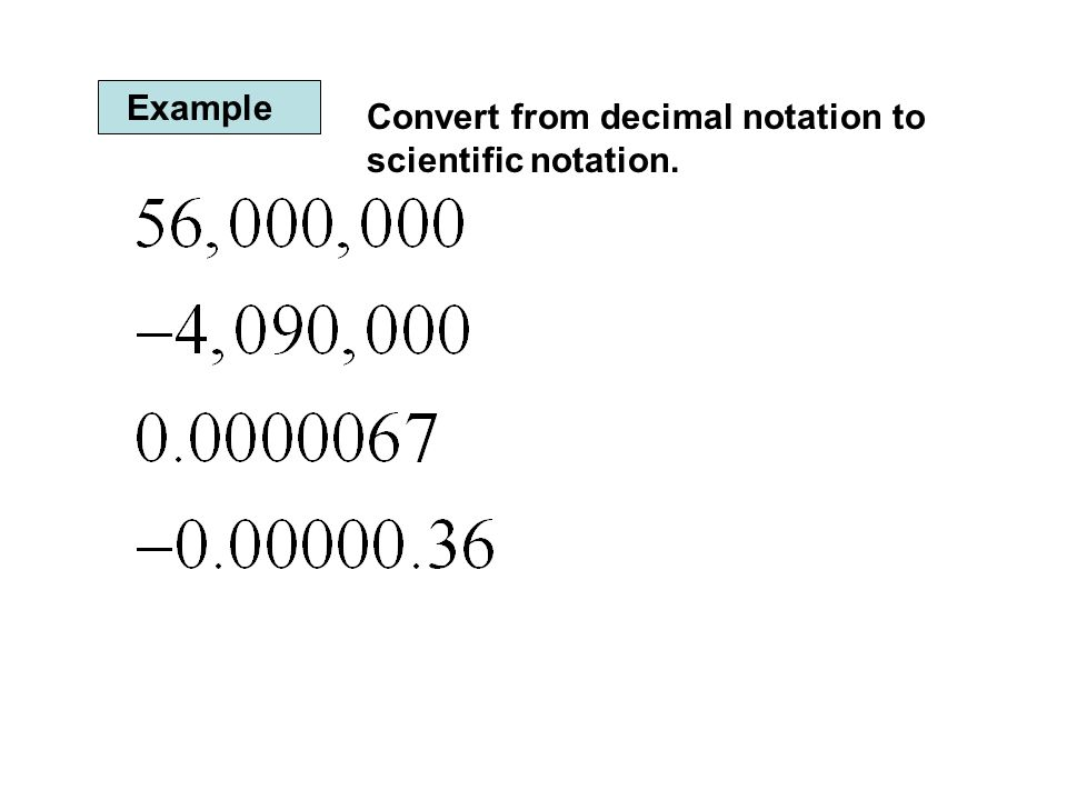 Example Convert from decimal notation to scientific notation.
