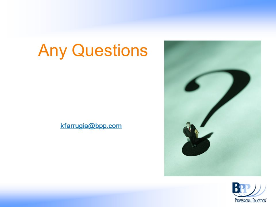 Any Questions kfarrugia@bpp.com