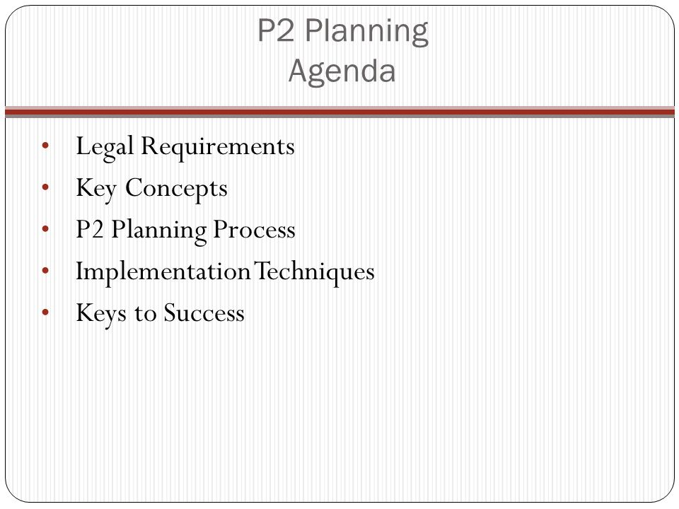 P2 Planning Agenda Legal Requirements Key Concepts P2 Planning Process