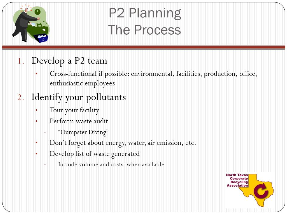 P2 Planning The Process Develop a P2 team Identify your pollutants