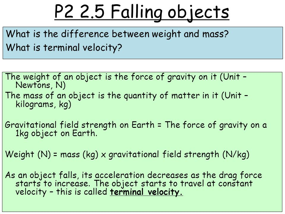 P2 2.5 Falling objects What is the difference between weight and mass What is terminal velocity