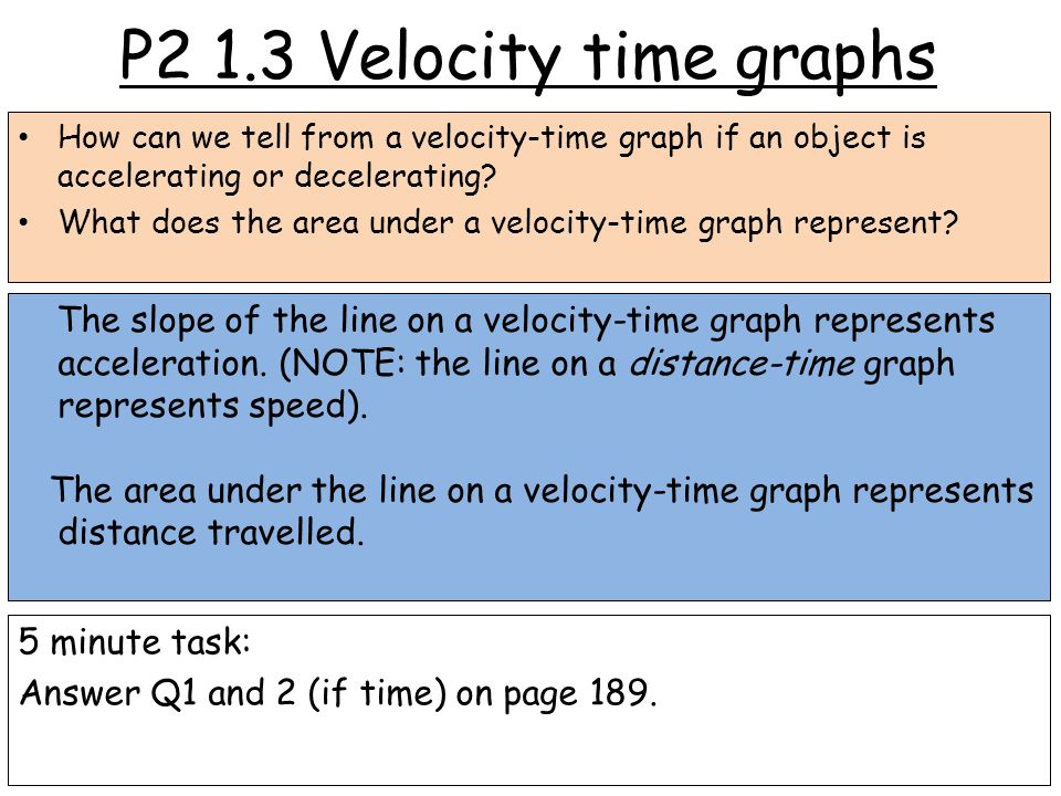 P2 1.3 Velocity time graphs How can we tell from a velocity-time graph if an object is accelerating or decelerating