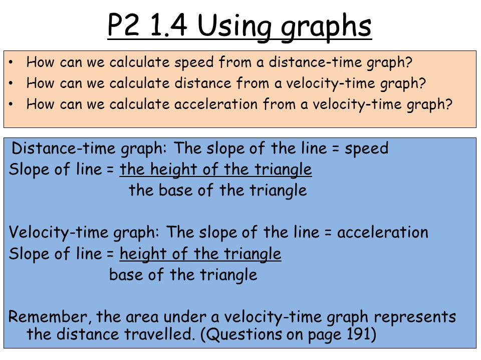P2 1.4 Using graphs Distance-time graph: The slope of the line = speed