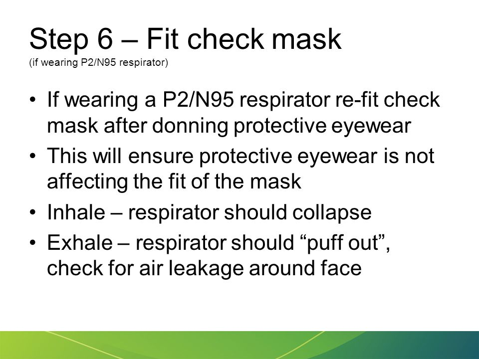 Step 6 – Fit check mask (if wearing P2/N95 respirator)