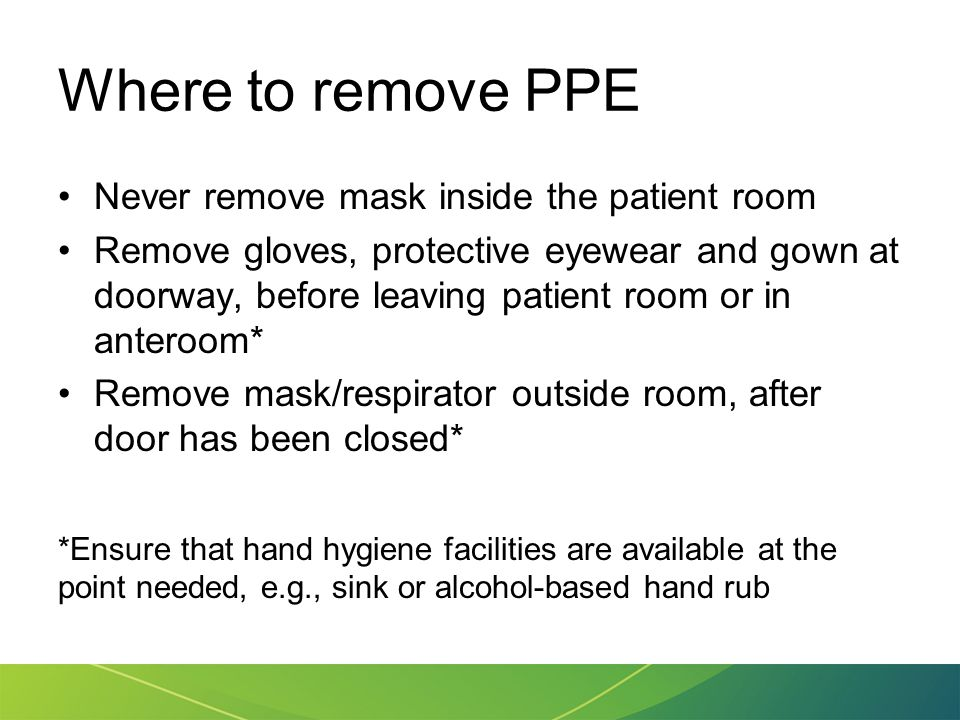Where to remove PPE Never remove mask inside the patient room