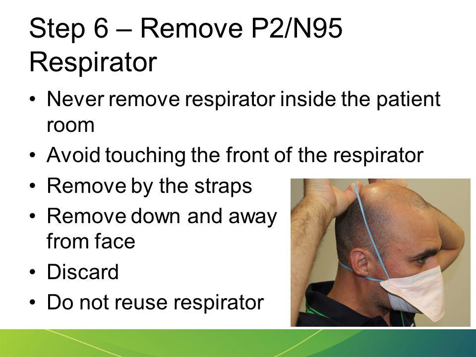 Step 6 – Remove P2/N95 Respirator