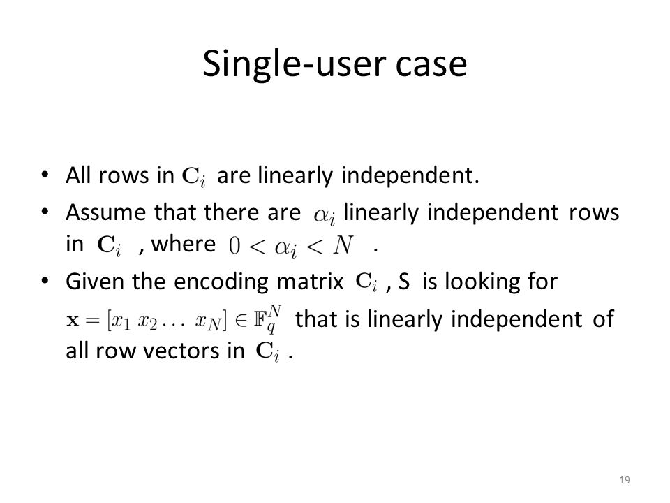 Single-user case All rows in are linearly independent.