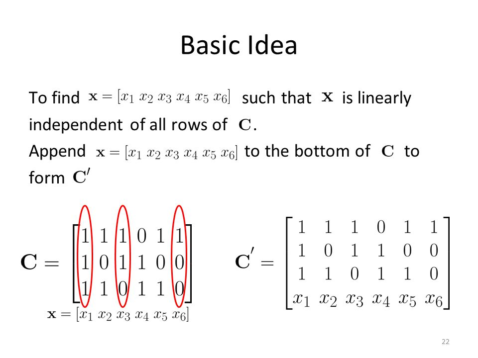 Basic Idea To find such that is linearly independent of all rows of .