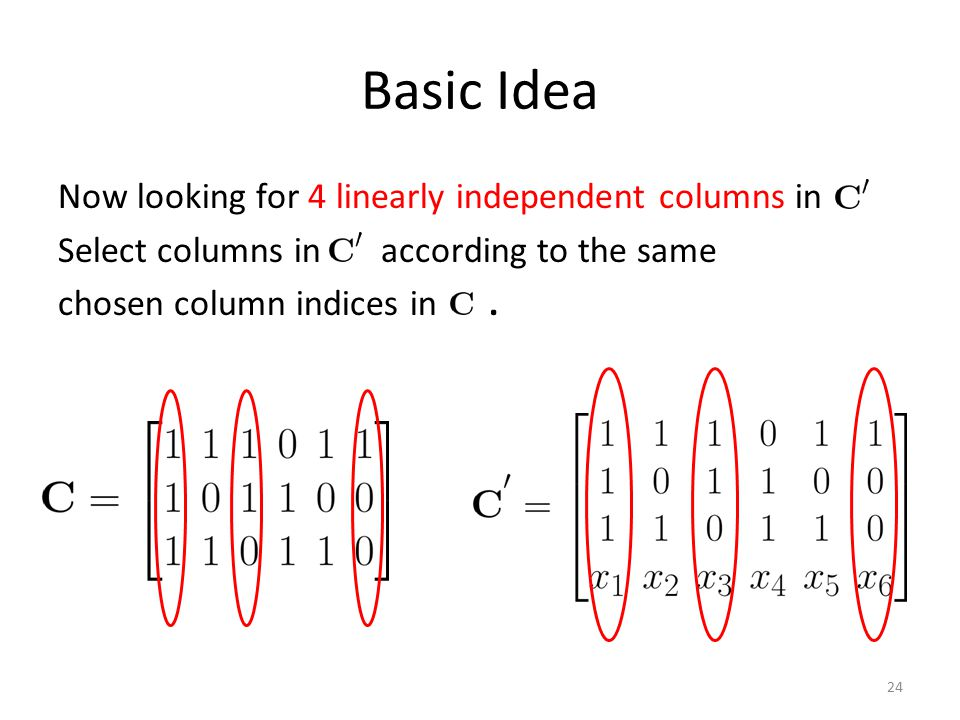 Basic Idea Now looking for 4 linearly independent columns in Select columns in according to the same chosen column indices in .