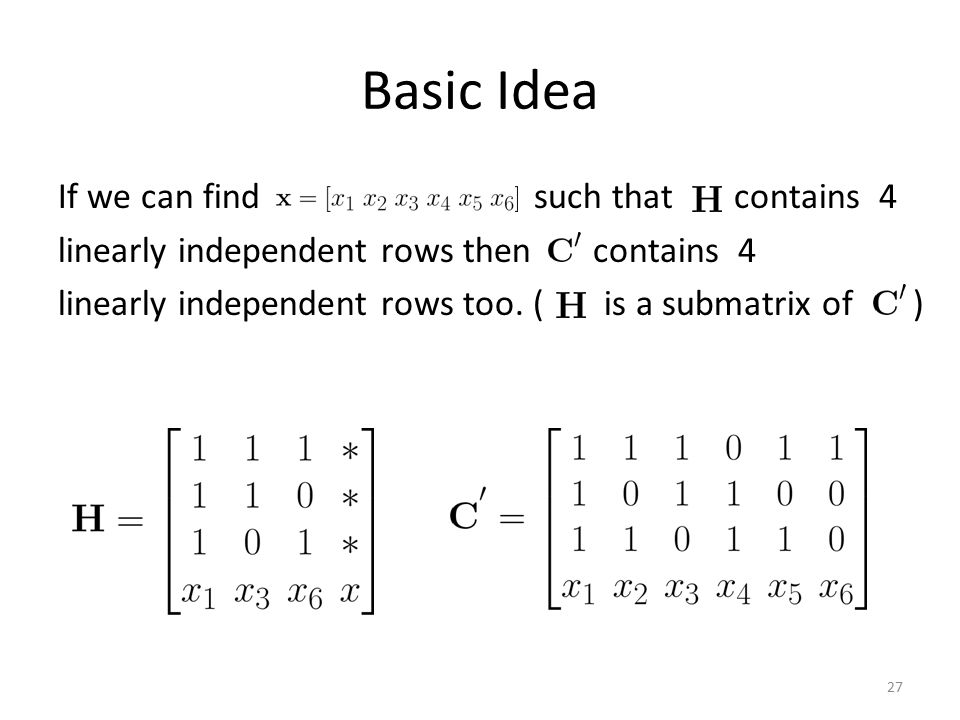 Basic Idea If we can find such that contains 4 linearly independent rows then contains 4 linearly independent rows too.