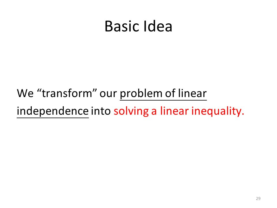 Basic Idea We transform our problem of linear