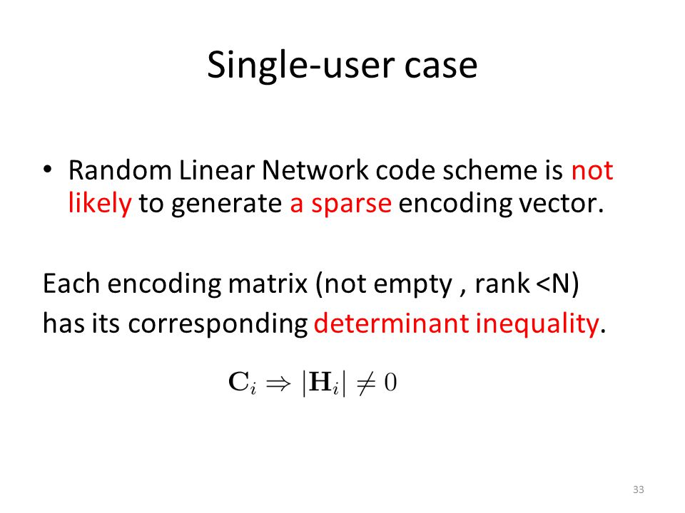 Single-user case Random Linear Network code scheme is not likely to generate a sparse encoding vector.