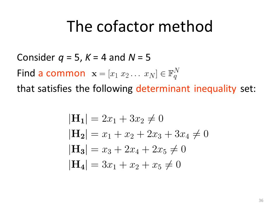 The cofactor method Consider q = 5, K = 4 and N = 5 Find a common