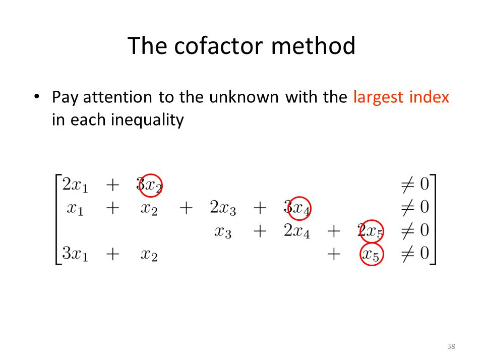 The cofactor method Pay attention to the unknown with the largest index in each inequality