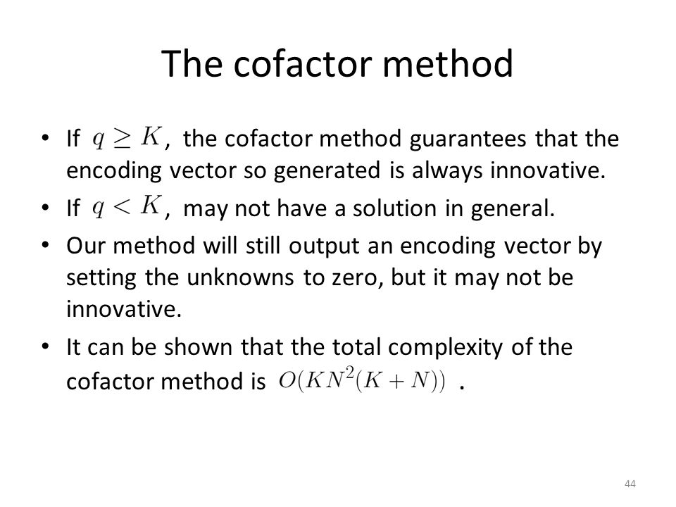 The cofactor method If , the cofactor method guarantees that the encoding vector so generated is always innovative.