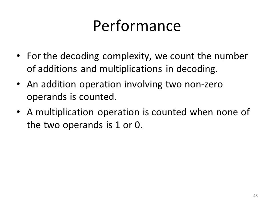 Performance For the decoding complexity, we count the number of additions and multiplications in decoding.