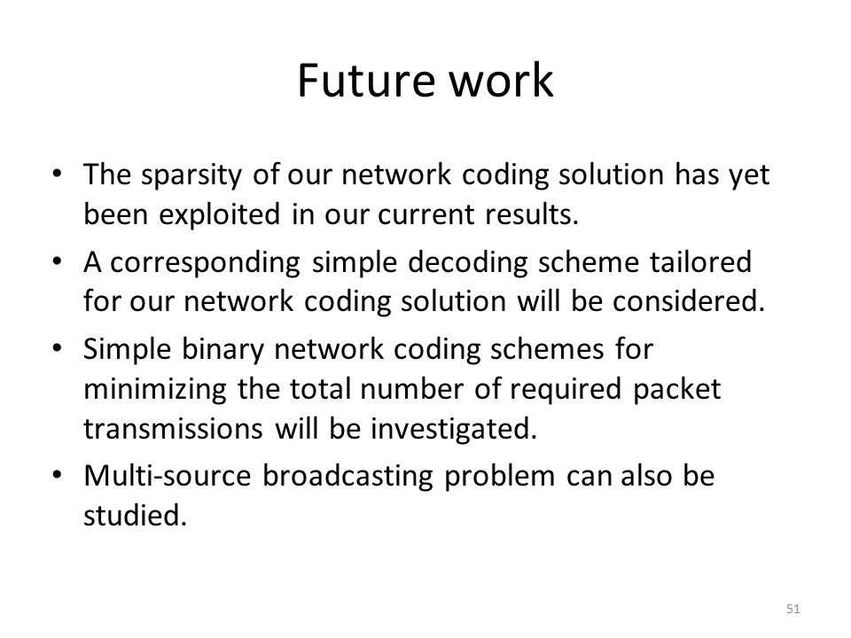 Future work The sparsity of our network coding solution has yet been exploited in our current results.