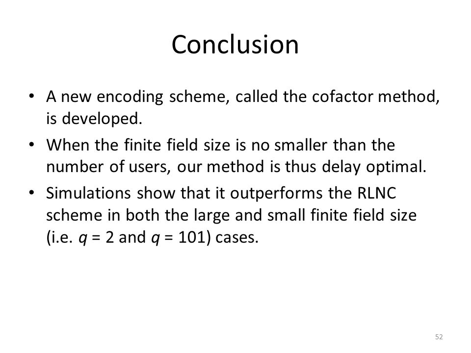 Conclusion A new encoding scheme, called the cofactor method, is developed.