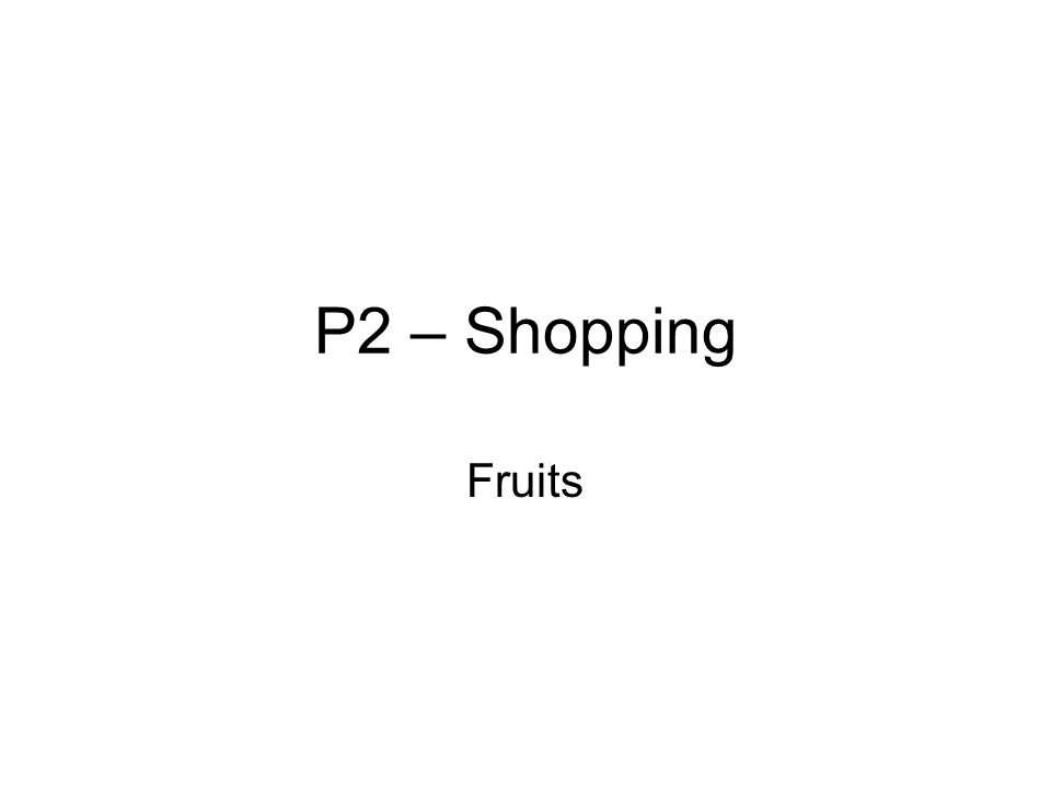 P2 – Shopping Fruits