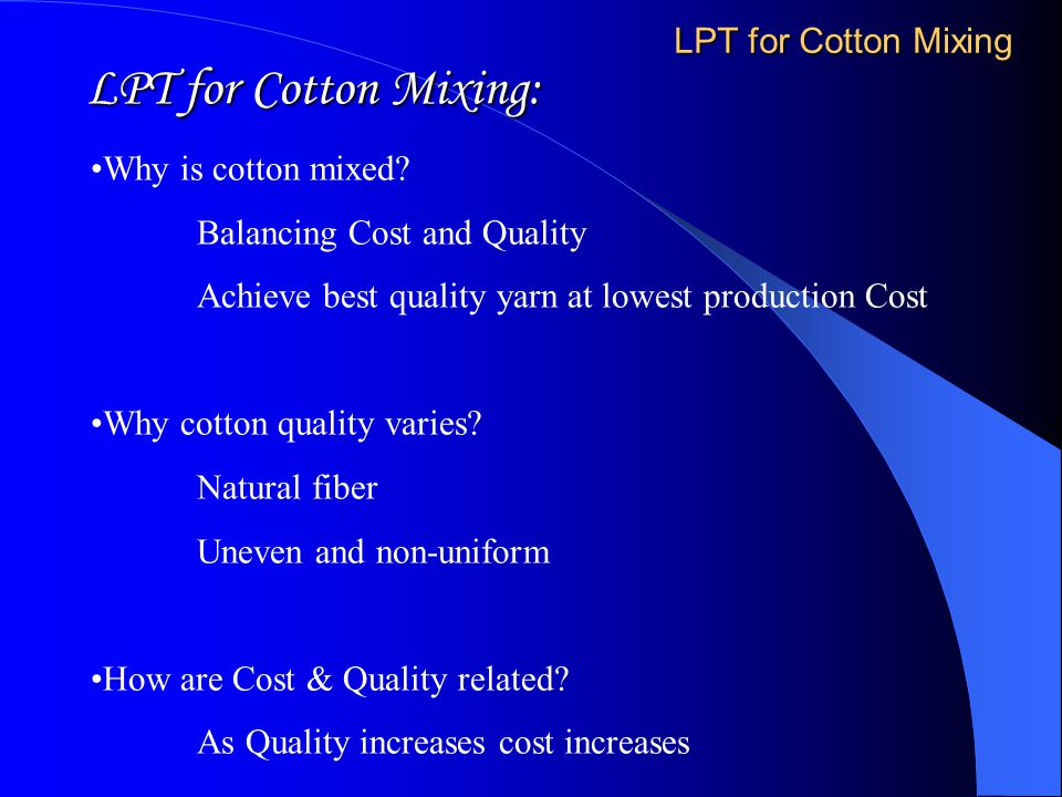 LPT for Cotton Mixing: LPT for Cotton Mixing Why is cotton mixed