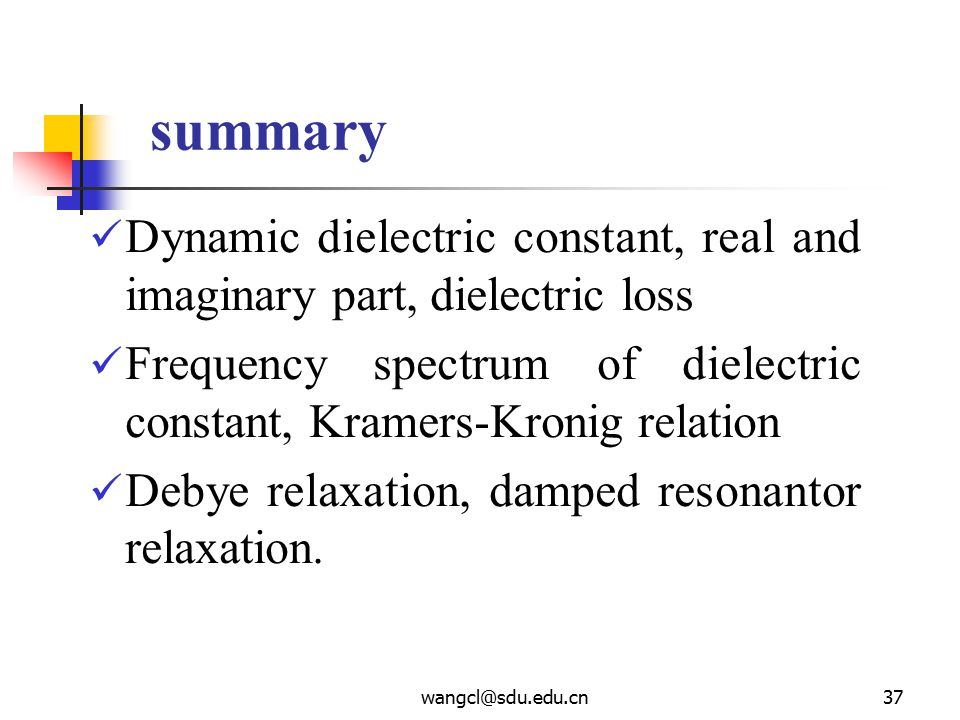 summary Dynamic dielectric constant, real and imaginary part, dielectric loss. Frequency spectrum of dielectric constant, Kramers-Kronig relation.