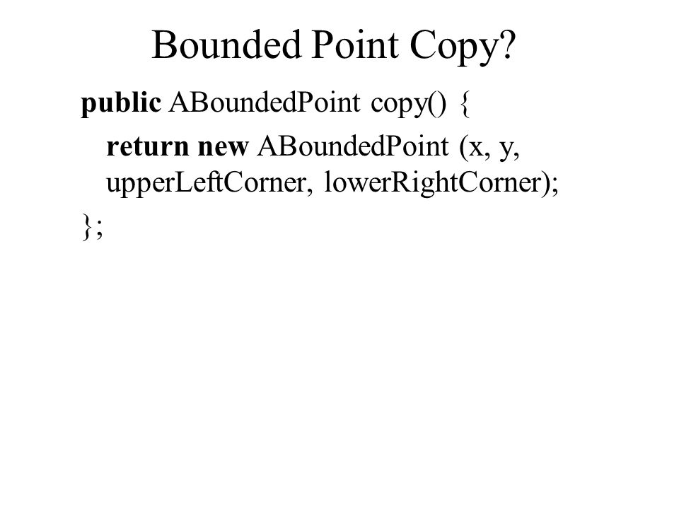Bounded Point Copy public ABoundedPoint copy() {