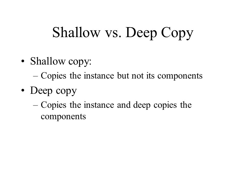 Shallow vs. Deep Copy Shallow copy: Deep copy