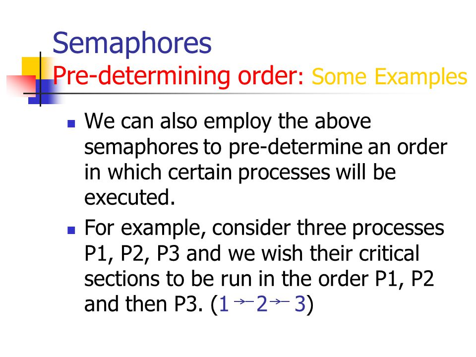 Semaphores Pre-determining order: Some Examples