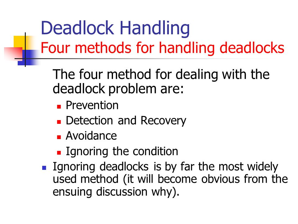 Deadlock Handling Four methods for handling deadlocks